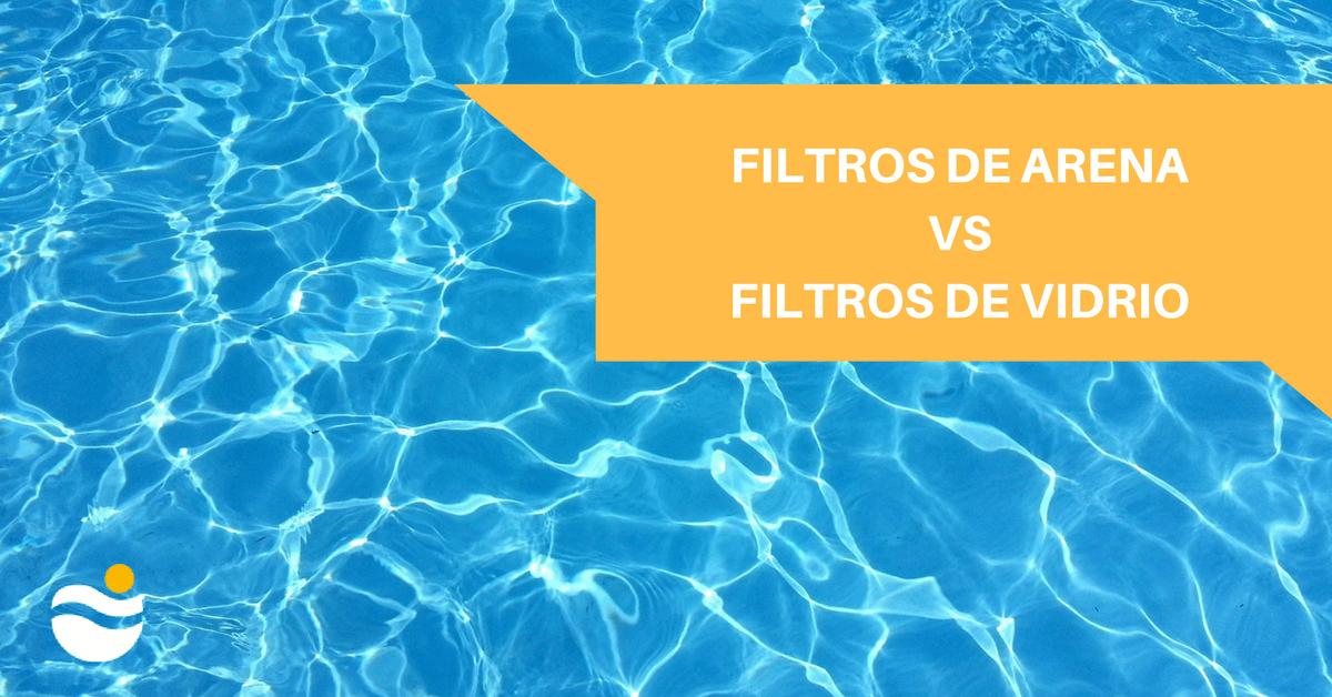 filtros de arena vs filtros de vidrio